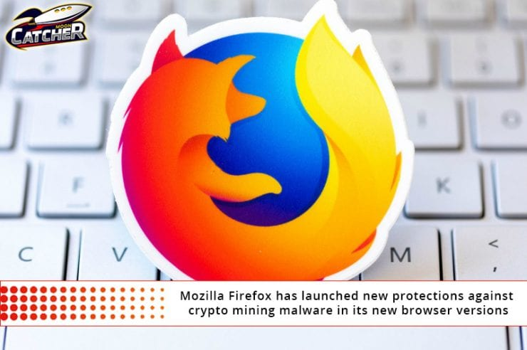 Mozilla Firefox has launched new protections against crypto mining